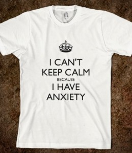 i-can-t-keep-calm-because-i-have-anxiety.american-apparel-unisex-fitted-tee.white.w380h440z1